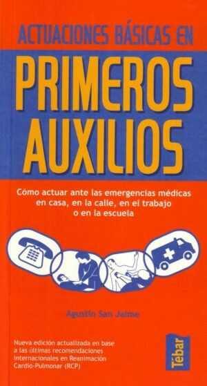 Actuaciones básicas en primeros auxilios. Cómo actuar ante las emergencias técnicas en casa, en la calle, en el trabajo o en la escuela