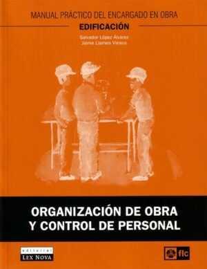 Organización de obra y control de personal. Manual práctico del encargado en obra. Edificación