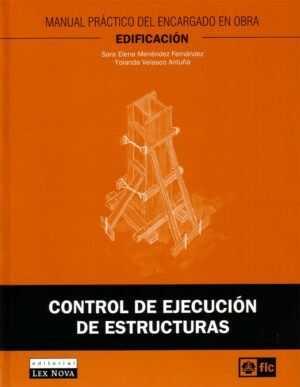 Control de ejecución de estructuras. Manual práctico del encargado en obra. Edificación