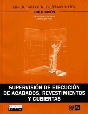 Supervisión de ejecución de acabados, revestimientos y cubiertas. Manual práctico del encargado en obra. Edificación