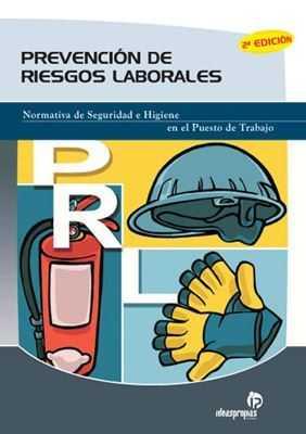 Prevención de Riesgos Laborales. Normativa de Seguridad e Higiene en el Puesto de Trabajo