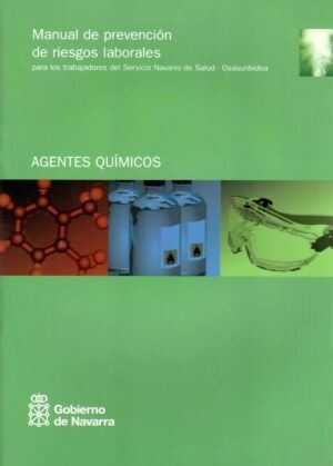 Manual de prevención de riesgos laborales para los trabajadores del Servicio Navarro de Salud-Osasunbidea : agentes químicos