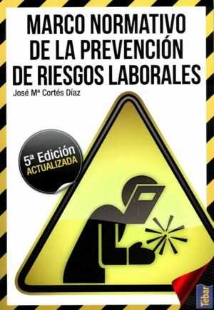 Marco Normativo de la prevención de riesgos laborales. 5ª edición actualizada