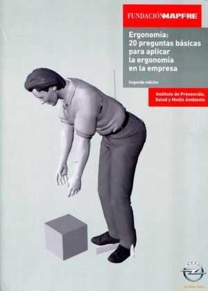 Ergonomía: 20 preguntas básicas para aplicar la ergonomía en la empresa. 2ª edición