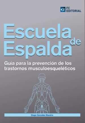 Escuela de espalda. Guía para la prevención de los trastornos musculoesqueléticos