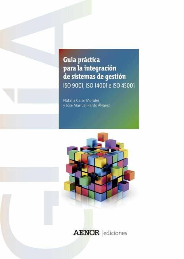 Guía práctica para la integración de sistemas de gestión, ISO 9001, ISO 14001 e ISO 45001-0