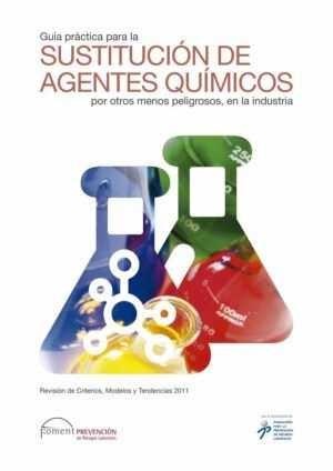 Guía Práctica para la Sustitución de Agente Químicos por otros menos peligrosos, en la industria.
