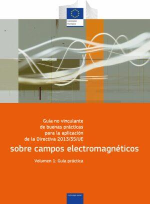 Guía no vinculante de buenas prácticas para la aplicación de la Directiva 2013/35/UE sobre campos electromagnéticos – Guía práctica
