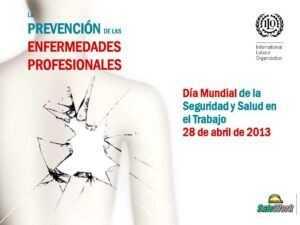 La prevención de las enfermedades profesionales. Día Mundial de la Seguridad y Salud en el Trabajo 28 de abril de 2013