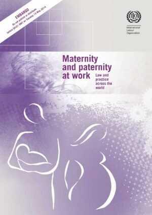 La maternidad y la paternidad en el trabajo: Legislación y práctica en el mundo.