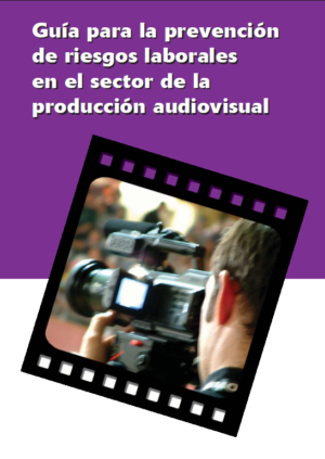 Guía para la Prevención de Riesgos Laborales en el sector de la producción audiovisual