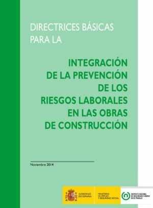 Directrices básicas para la integración de la prevención de los riesgos laborales en las obras de construcción