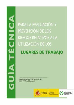 Guía técnica para la evaluación y la prevención de los riesgos relativos a la utilización de los lugares de trabajo – Año 2015